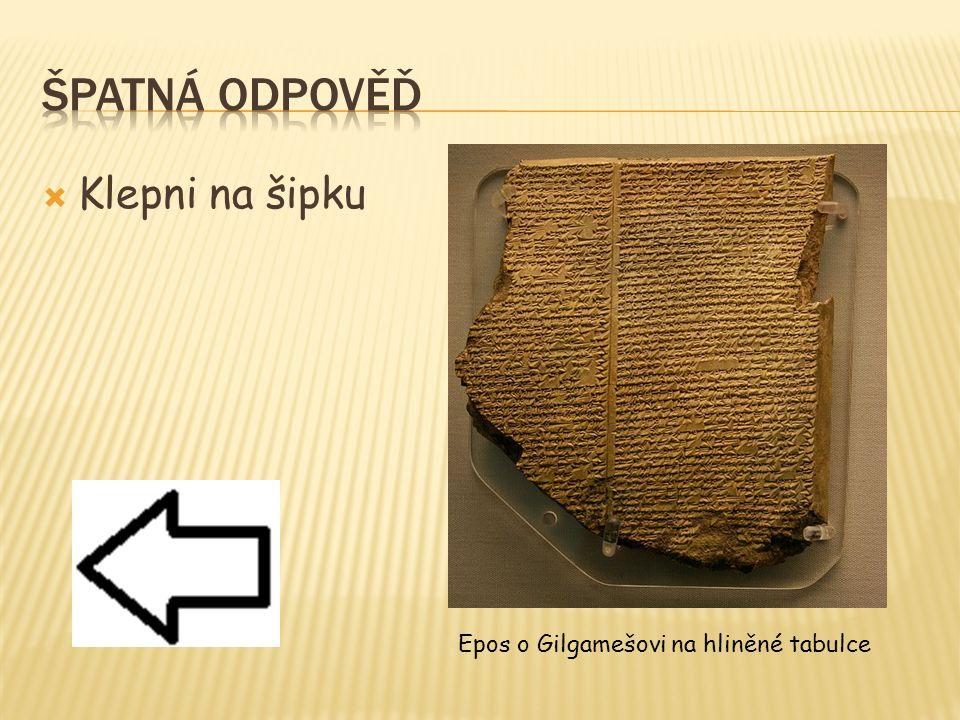  Klepni na šipku Epos o Gilgamešovi na hliněné tabulce