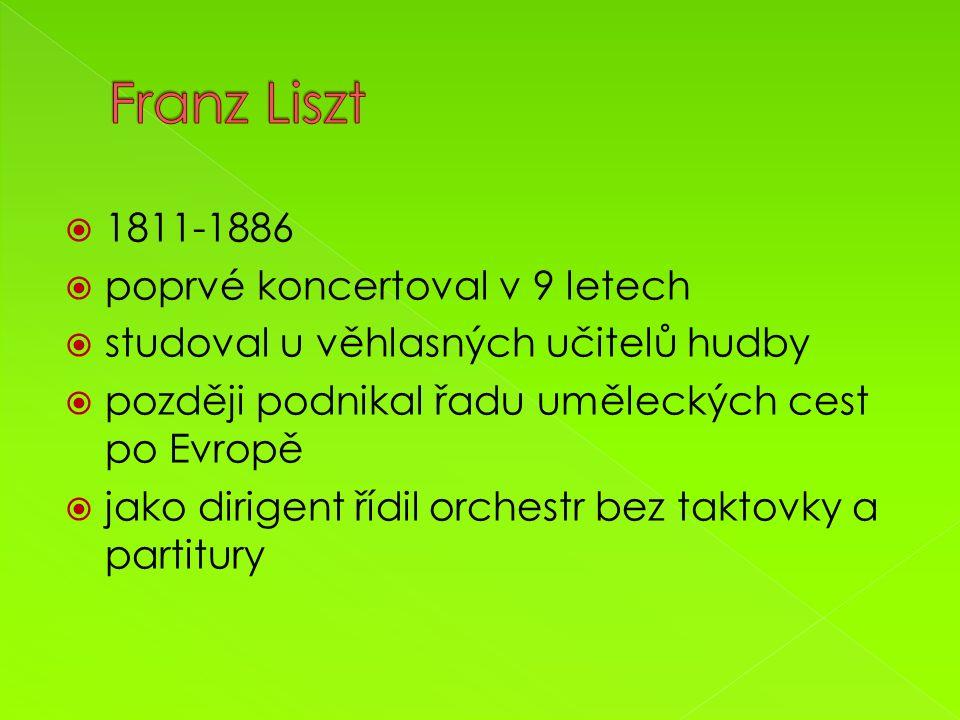  1811-1886  poprvé koncertoval v 9 letech  studoval u věhlasných učitelů hudby  později podnikal řadu uměleckých cest po Evropě  jako dirigent řídil orchestr bez taktovky a partitury