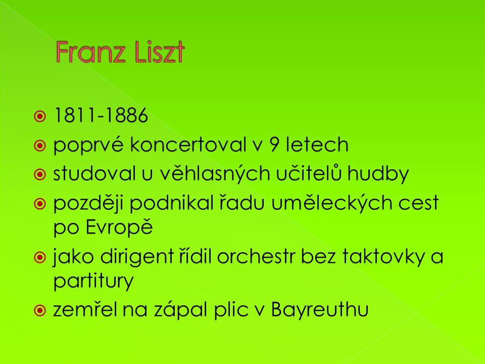  1811-1886  poprvé koncertoval v 9 letech  studoval u věhlasných učitelů hudby  později podnikal řadu uměleckých cest po Evropě  jako dirigent řídil orchestr bez taktovky a partitury  zemřel na zápal plic v Bayreuthu