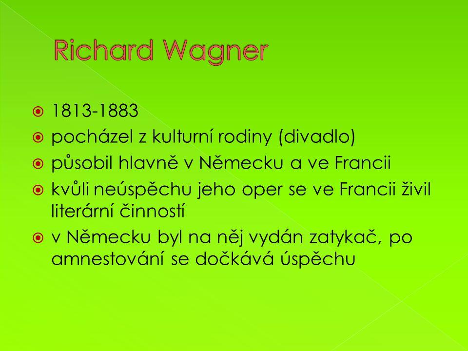 1813-1883  pocházel z kulturní rodiny (divadlo)  působil hlavně v Německu a ve Francii  kvůli neúspěchu jeho oper se ve Francii živil literární činností  v Německu byl na něj vydán zatykač, po amnestování se dočkává úspěchu