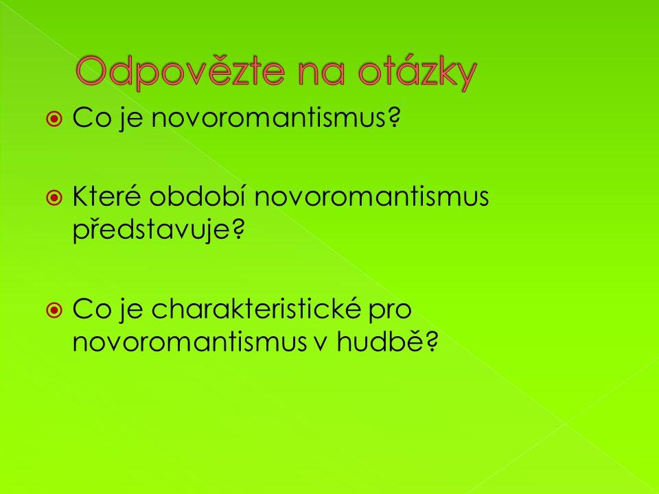  Co je novoromantismus?  Které období novoromantismus představuje?  Co je charakteristické pro novoromantismus v hudbě?