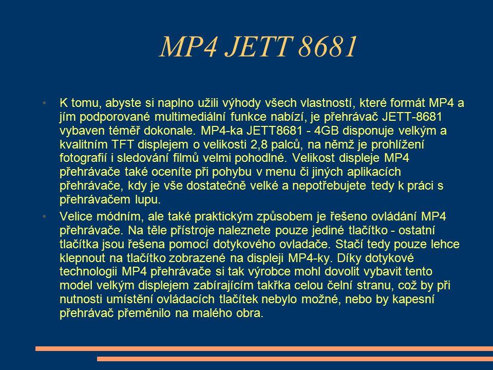 K tomu, abyste si naplno užili výhody všech vlastností, které formát MP4 a jím podporované multimediální funkce nabízí, je přehrávač JETT-8681 vybaven téměř dokonale.