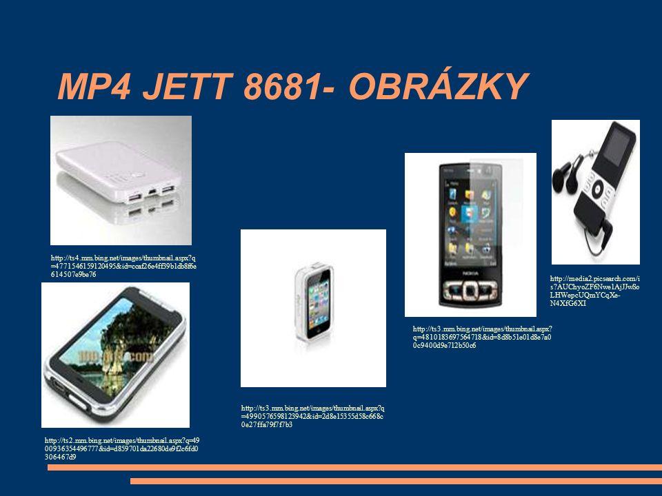 MP4 JETT 8681- OBRÁZKY http://media2.picsearch.com/i s?AUChyoZF6Nwe1AjJJwSo LHWepcUQmYCqXe- N4XfG6XI http://ts4.mm.bing.net/images/thumbnail.aspx?q =4