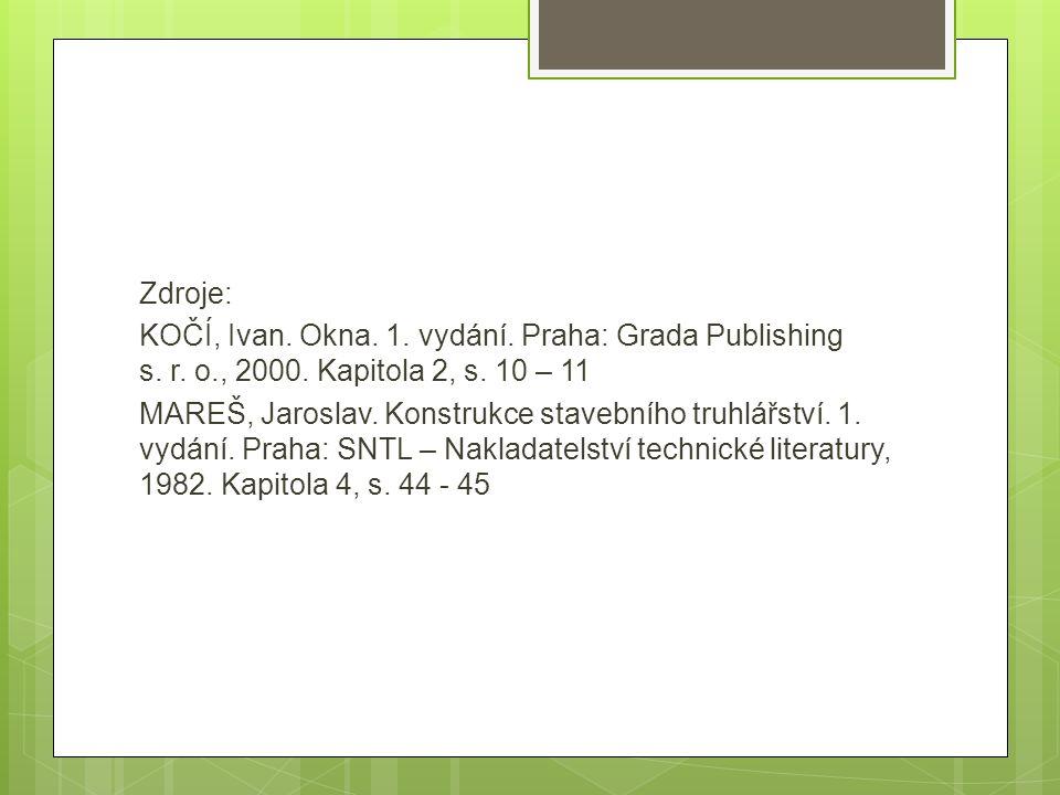 Zdroje: KOČÍ, Ivan. Okna. 1. vydání. Praha: Grada Publishing s. r. o., 2000. Kapitola 2, s. 10 – 11 MAREŠ, Jaroslav. Konstrukce stavebního truhlářství