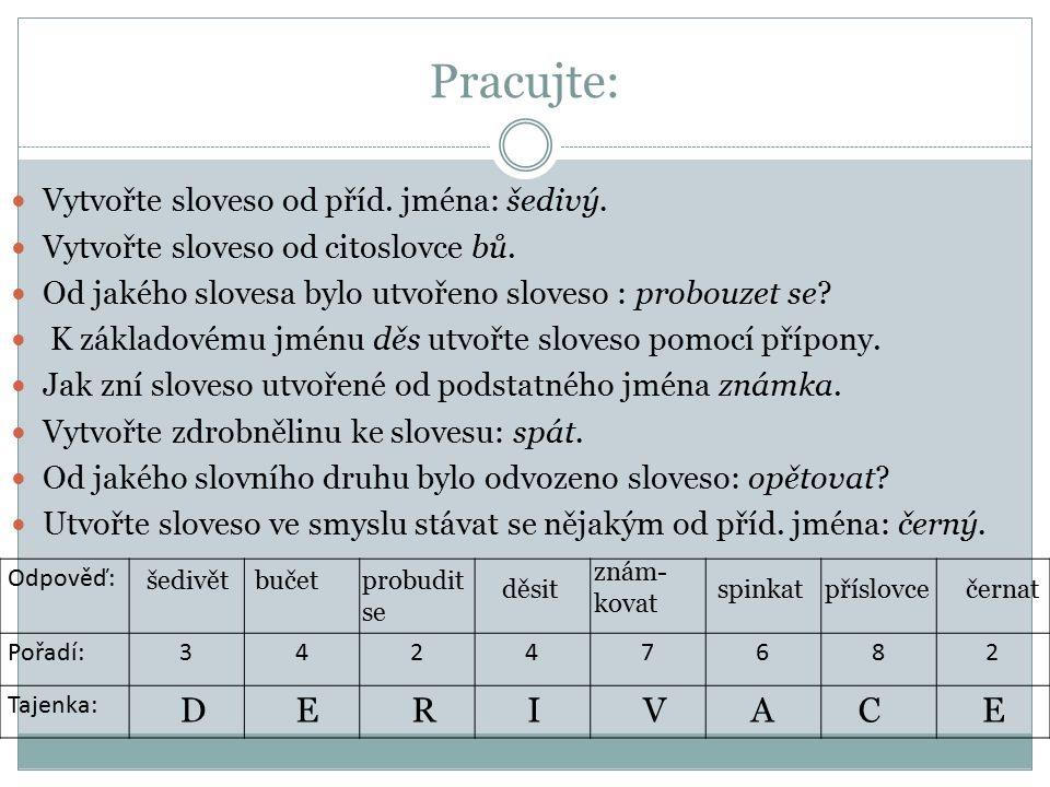 Pracujte: Vytvořte sloveso od příd. jména: šedivý.