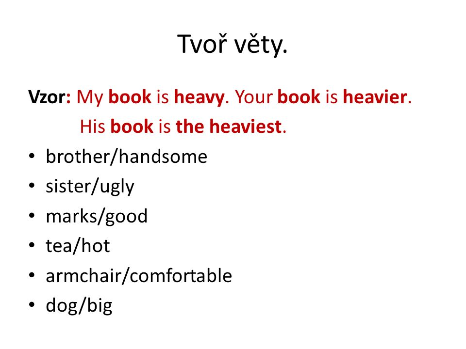 Tvoř věty. Vzor: My book is heavy. Your book is heavier.