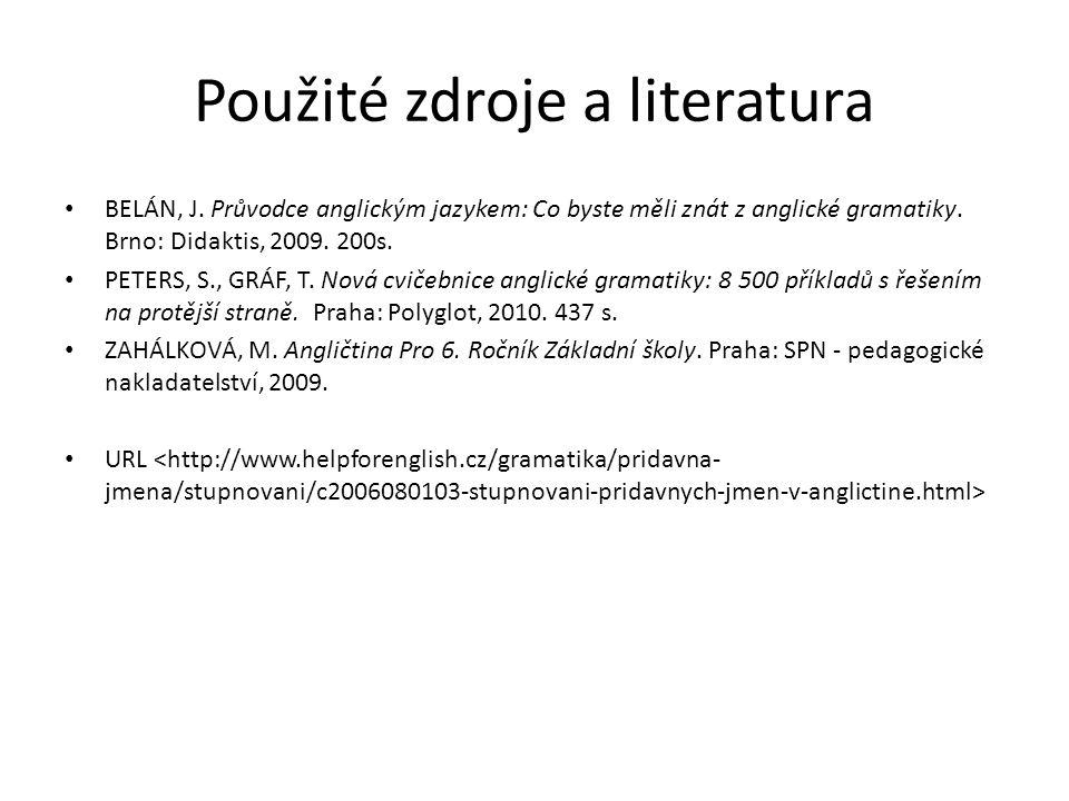 Použité zdroje a literatura BELÁN, J. Průvodce anglickým jazykem: Co byste měli znát z anglické gramatiky. Brno: Didaktis, 2009. 200s. PETERS, S., GRÁ