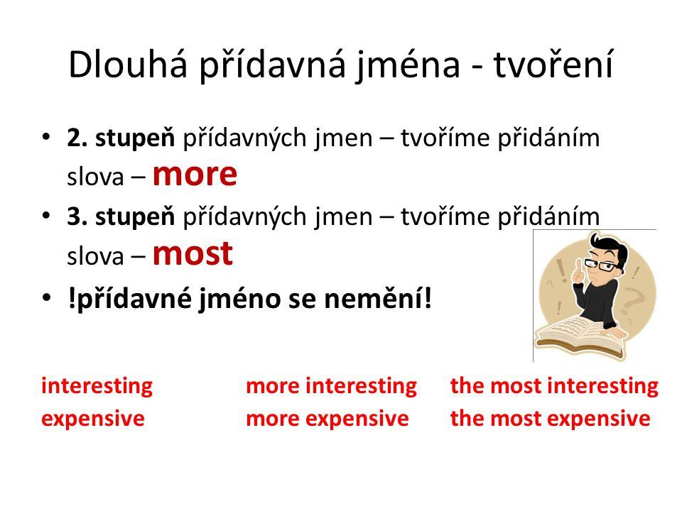 Dlouhá přídavná jména - tvoření 2. stupeň přídavných jmen – tvoříme přidáním slova – more 3. stupeň přídavných jmen – tvoříme přidáním slova – most !p