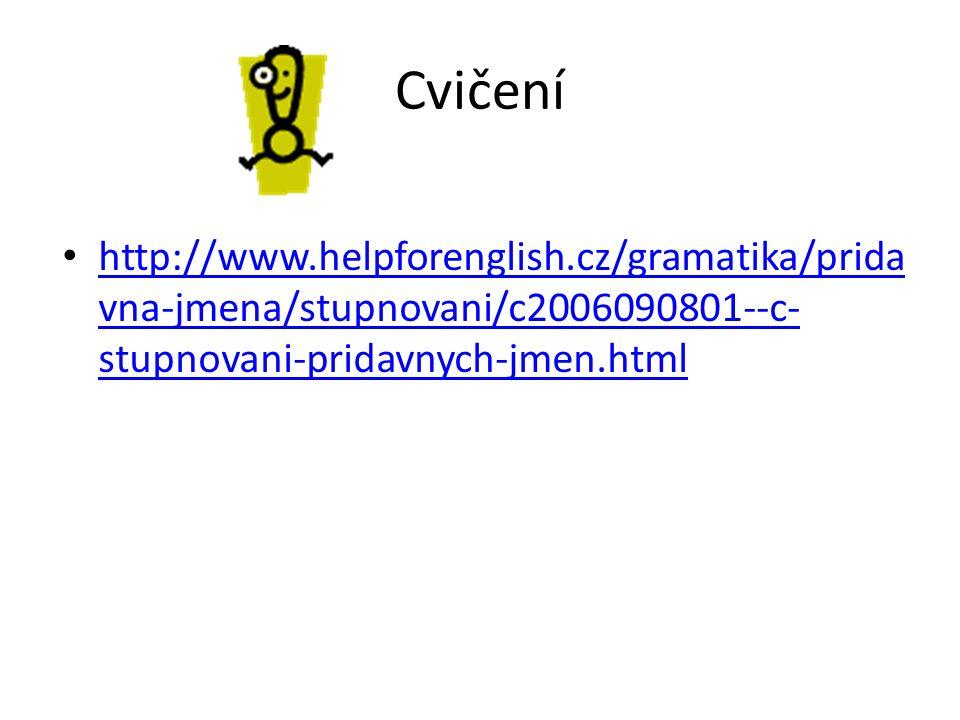 Cvičení http://www.helpforenglish.cz/gramatika/prida vna-jmena/stupnovani/c2006090801--c- stupnovani-pridavnych-jmen.html http://www.helpforenglish.cz/gramatika/prida vna-jmena/stupnovani/c2006090801--c- stupnovani-pridavnych-jmen.html