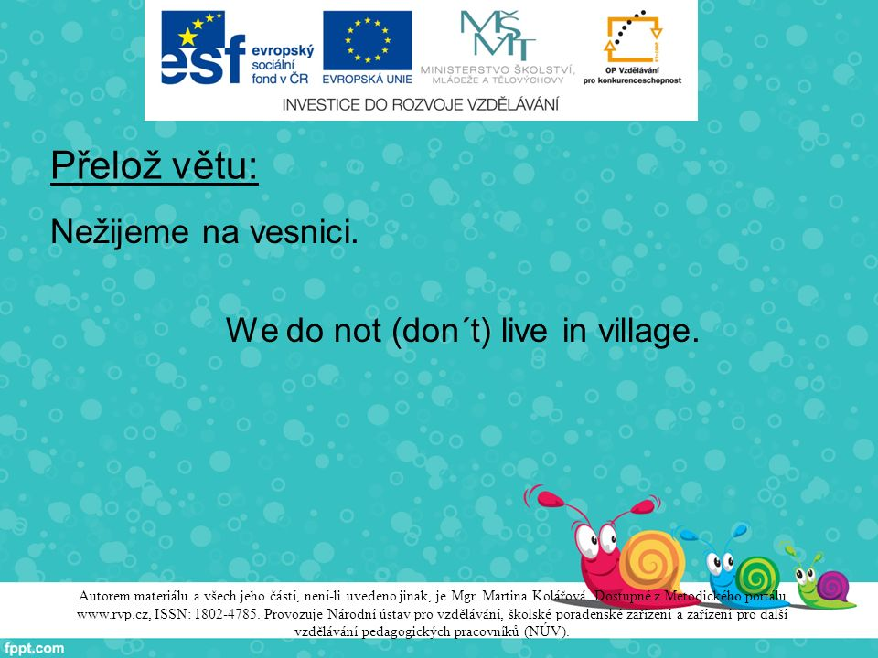 Přelož větu: Nežijeme na vesnici.We do not (don´t) live in village.