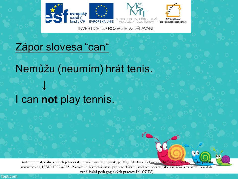 """Zápor slovesa """"can"""" Nemůžu (neumím) hrát tenis. ↓ I can not play tennis. Autorem materiálu a všech jeho částí, není-li uvedeno jinak, je Mgr. Martina"""