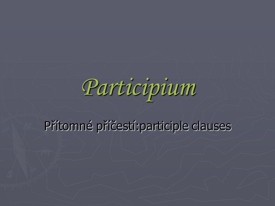 Participium Přítomné příčestí:participle clauses