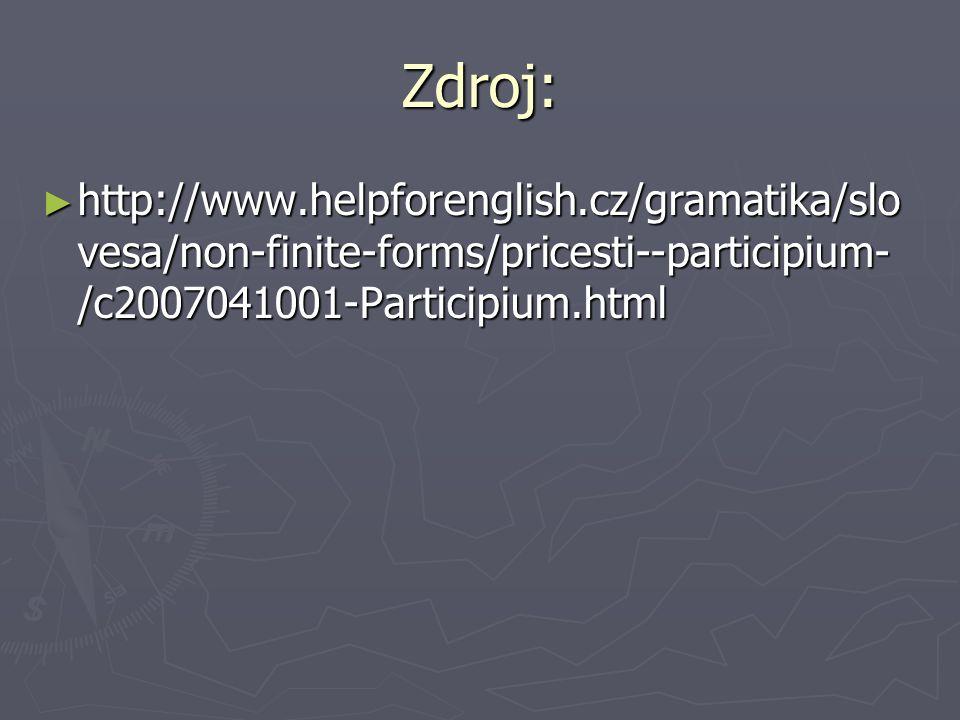 Zdroj: ► http://www.helpforenglish.cz/gramatika/slo vesa/non-finite-forms/pricesti--participium- /c2007041001-Participium.html