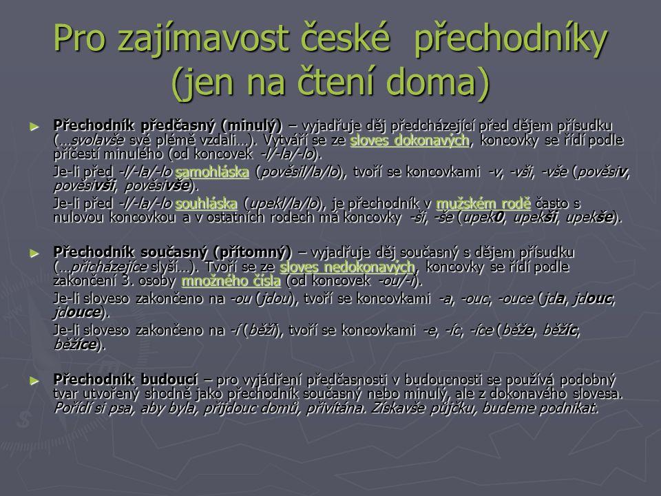 Pro zajímavost české přechodníky (jen na čtení doma) ► Přechodník předčasný (minulý) – vyjadřuje děj předcházející před dějem přísudku (…svolavše své plémě vzdali…).