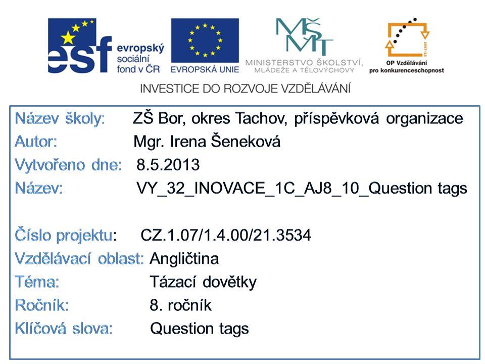 Anotace Question tags Intonace Tvoření tázacích dovětků Věty na procvičení této gramatiky Test