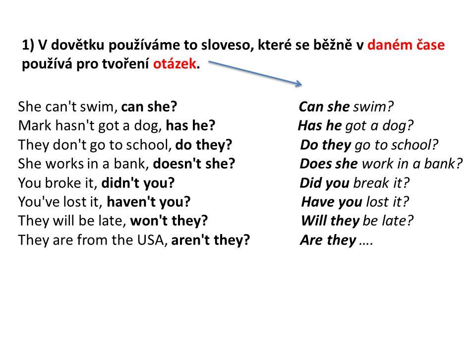1) V dovětku používáme to sloveso, které se běžně v daném čase používá pro tvoření otázek.