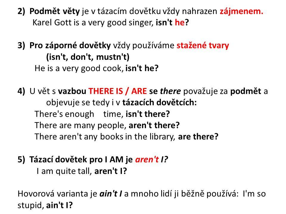 2) Podmět věty je v tázacím dovětku vždy nahrazen zájmenem.