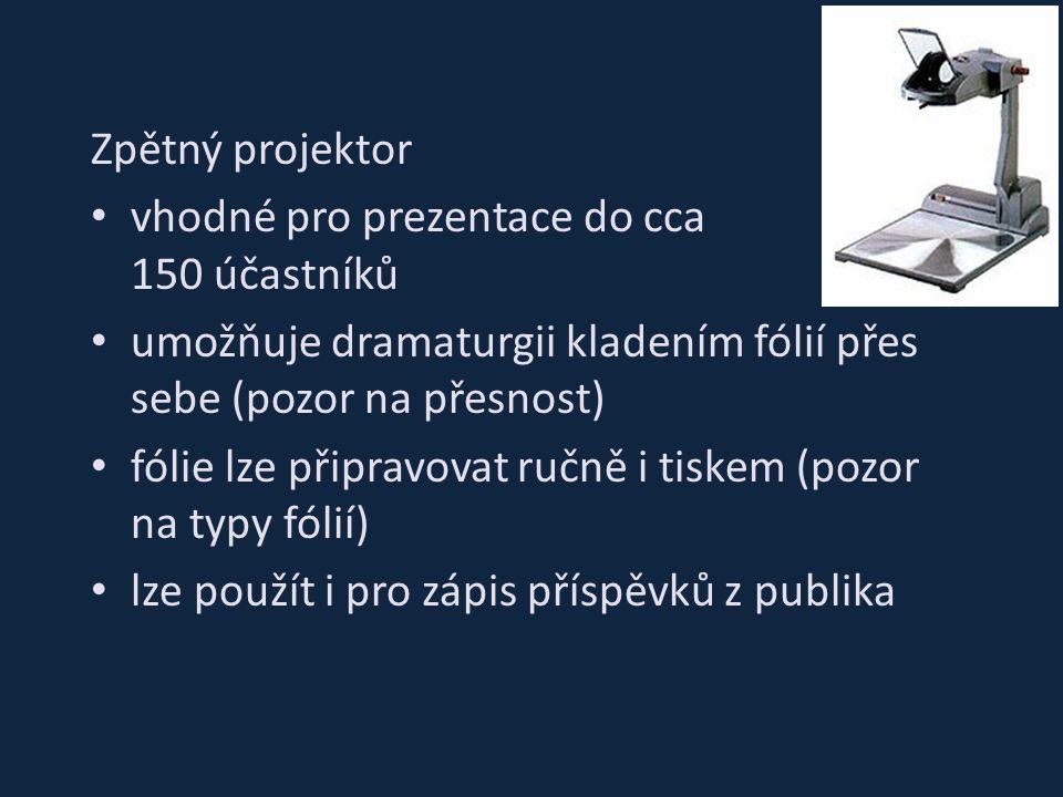Zpětný projektor vhodné pro prezentace do cca 150 účastníků umožňuje dramaturgii kladením fólií přes sebe (pozor na přesnost) fólie lze připravovat ručně i tiskem (pozor na typy fólií) lze použít i pro zápis příspěvků z publika