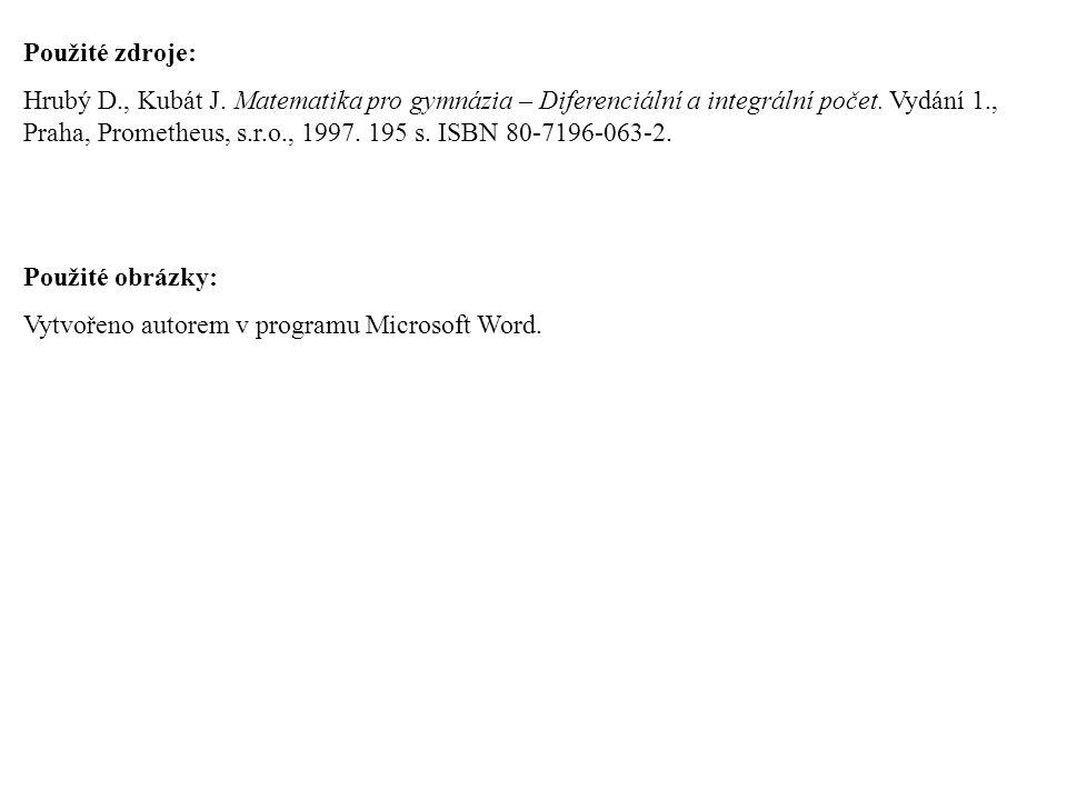 Použité zdroje: Hrubý D., Kubát J. Matematika pro gymnázia – Diferenciální a integrální počet. Vydání 1., Praha, Prometheus, s.r.o., 1997. 195 s. ISBN
