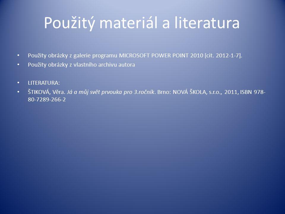 Použitý materiál a literatura Použity obrázky z galerie programu MICROSOFT POWER POINT 2010 [cit. 2012-1-7]. Použity obrázky z vlastního archivu autor