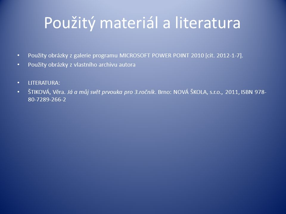 Použitý materiál a literatura Použity obrázky z galerie programu MICROSOFT POWER POINT 2010 [cit.