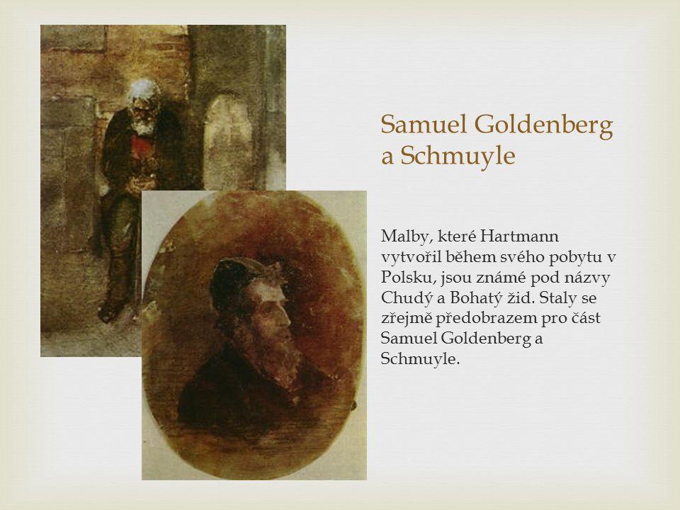 Samuel Goldenberg a Schmuyle Malby, které Hartmann vytvořil během svého pobytu v Polsku, jsou známé pod názvy Chudý a Bohatý žid.