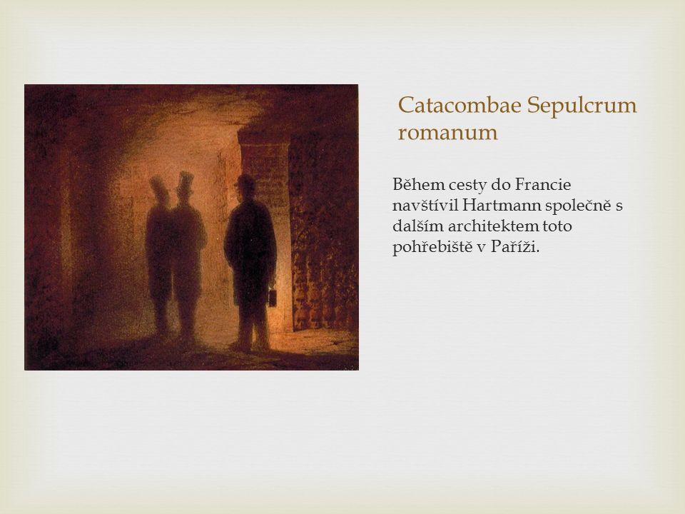 Catacombae Sepulcrum romanum Během cesty do Francie navštívil Hartmann společně s dalším architektem toto pohřebiště v Paříži.