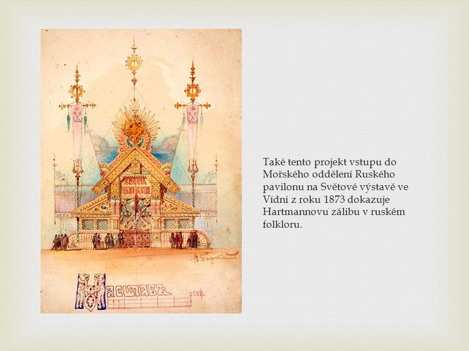 Také tento projekt vstupu do Mořského oddělení Ruského pavilonu na Světové výstavě ve Vídni z roku 1873 dokazuje Hartmannovu zálibu v ruském folkloru.