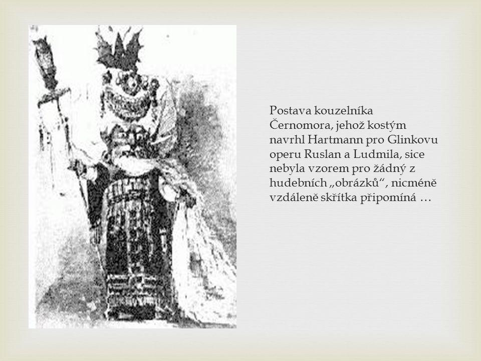 """Postava kouzelníka Černomora, jehož kostým navrhl Hartmann pro Glinkovu operu Ruslan a Ludmila, sice nebyla vzorem pro žádný z hudebních """"obrázků , nicméně vzdáleně skřítka připomíná …"""