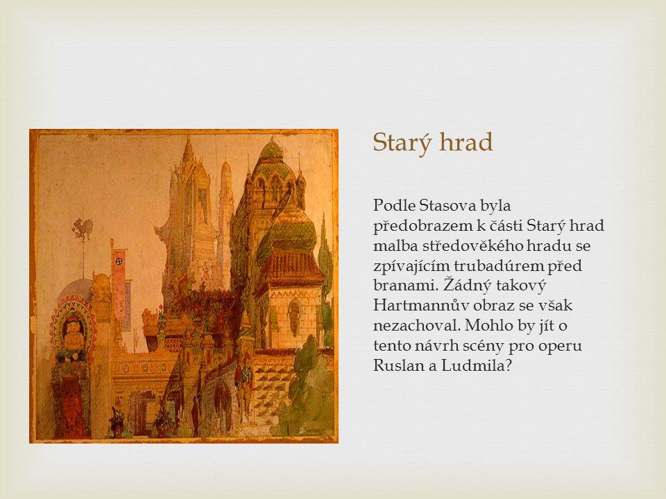 Starý hrad Podle Stasova byla předobrazem k části Starý hrad malba středověkého hradu se zpívajícím trubadúrem před branami.