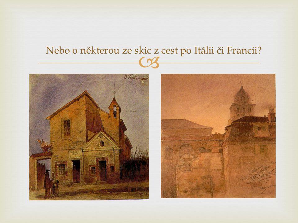  Nebo o některou ze skic z cest po Itálii či Francii?