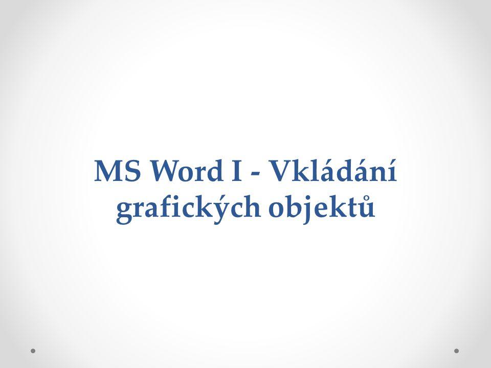 MS Word I - Vkládání grafických objektů