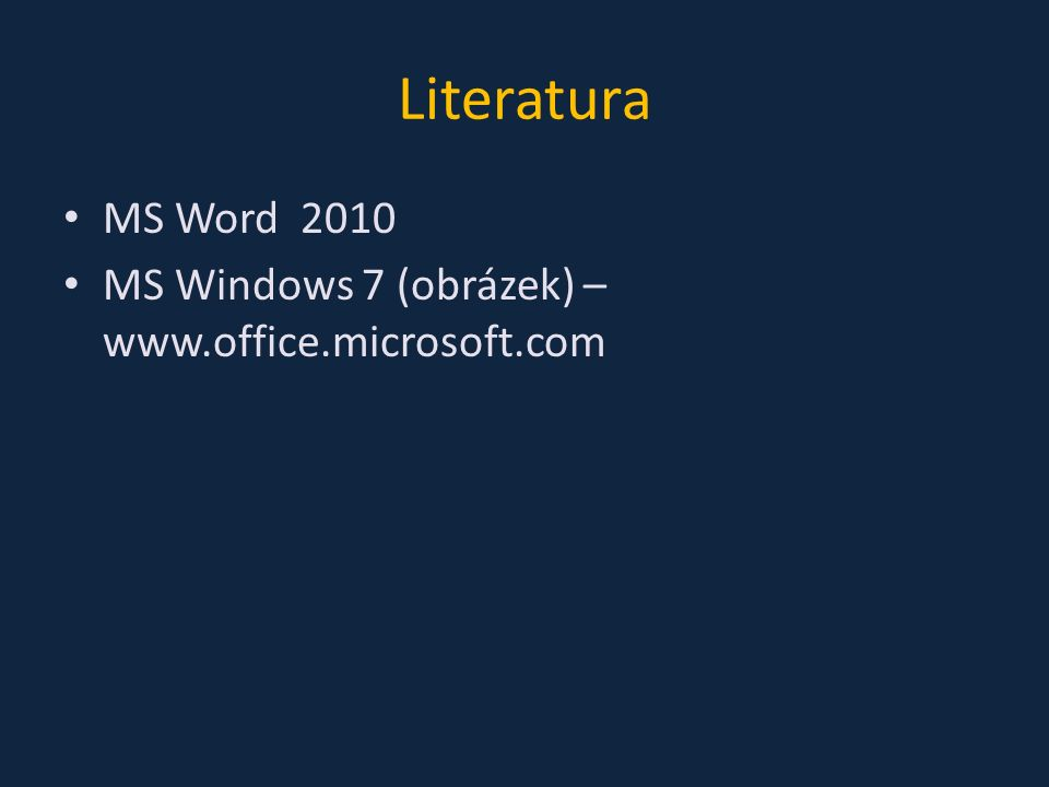 Literatura MS Word 2010 MS Windows 7 (obrázek) – www.office.microsoft.com