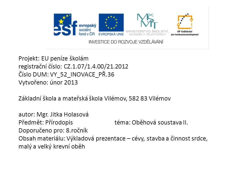 Projekt: EU peníze školám registrační číslo: CZ.1.07/1.4.00/21.2012 Číslo DUM: VY_52_INOVACE_PŘ.36 Vytvořeno: únor 2013 Základní škola a mateřská škola Vilémov, 582 83 Vilémov autor: Mgr.
