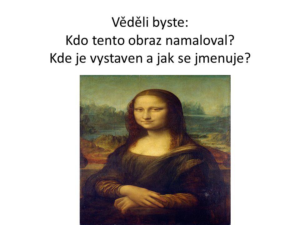 Řešení Obraz namaloval italský malíř Leonardo da Vinci.