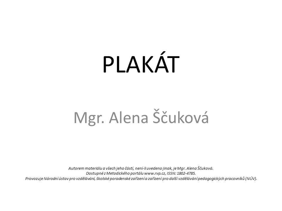 PLAKÁT Mgr. Alena Ščuková Autorem materiálu a všech jeho částí, není-li uvedeno jinak, je Mgr.