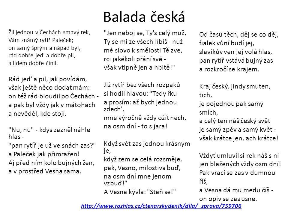 Balada česká Žil jednou v Čechách smavý rek, Vám známý rytíř Paleček; on samý šprým a nápad byl, rád dobře jed a dobře pil, a lidem dobře činil.