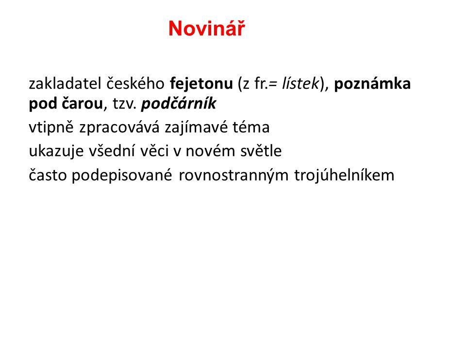 zakladatel českého fejetonu (z fr.= lístek), poznámka pod čarou, tzv.