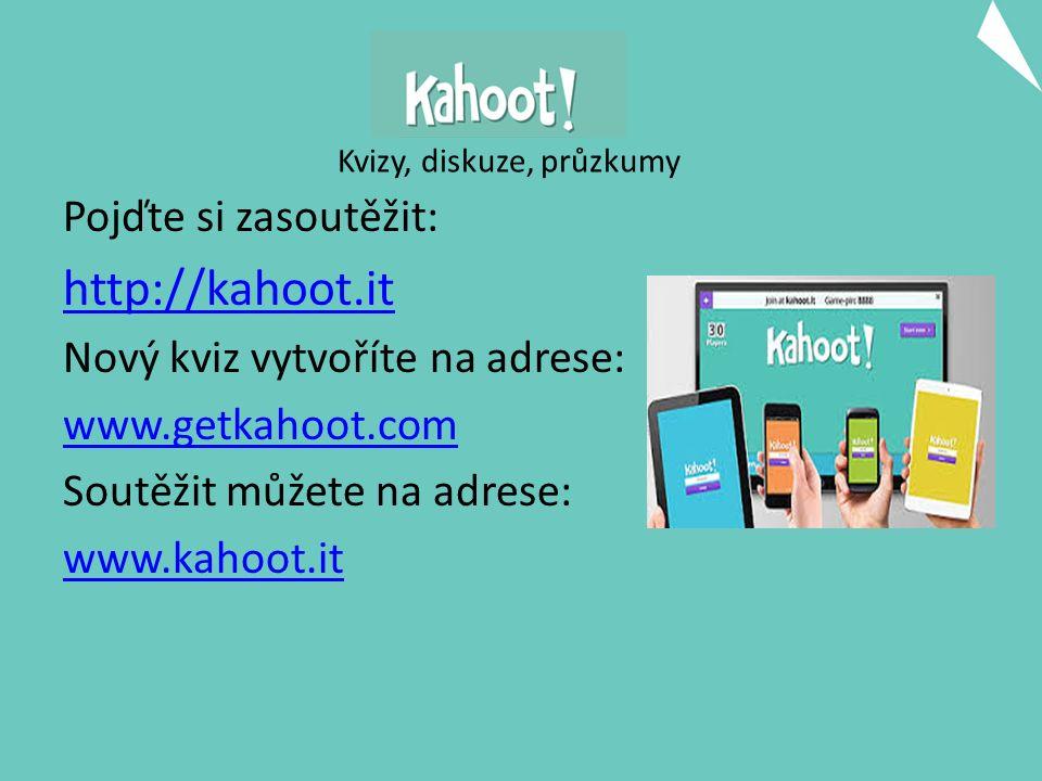 Kvizy, diskuze, průzkumy Pojďte si zasoutěžit: http://kahoot.it Nový kviz vytvoříte na adrese: www.getkahoot.com Soutěžit můžete na adrese: www.kahoot.it