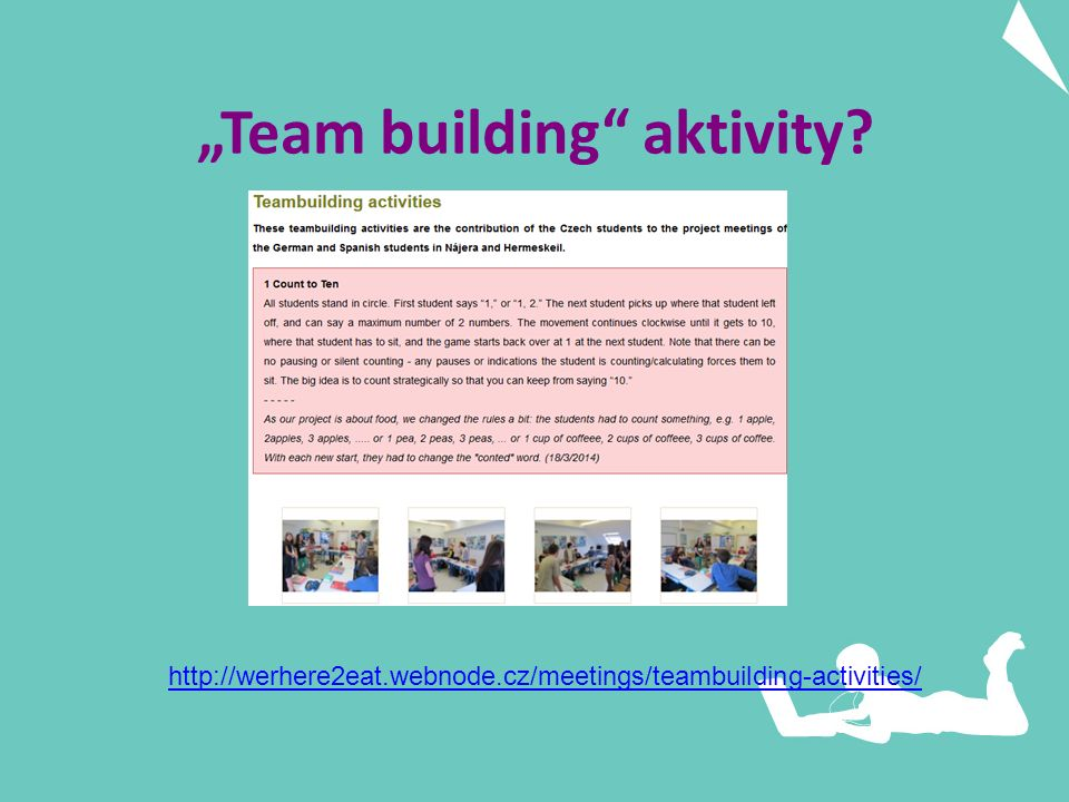 """Team building aktivity http://werhere2eat.webnode.cz/meetings/teambuilding-activities/"