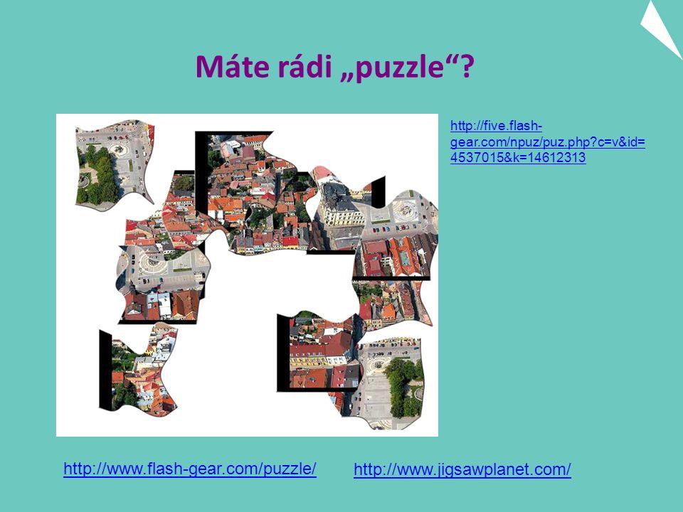 "http://five.flash- gear.com/npuz/puz.php c=v&id= 4537015&k=14612313 http://www.flash-gear.com/puzzle/ Máte rádi ""puzzle ."