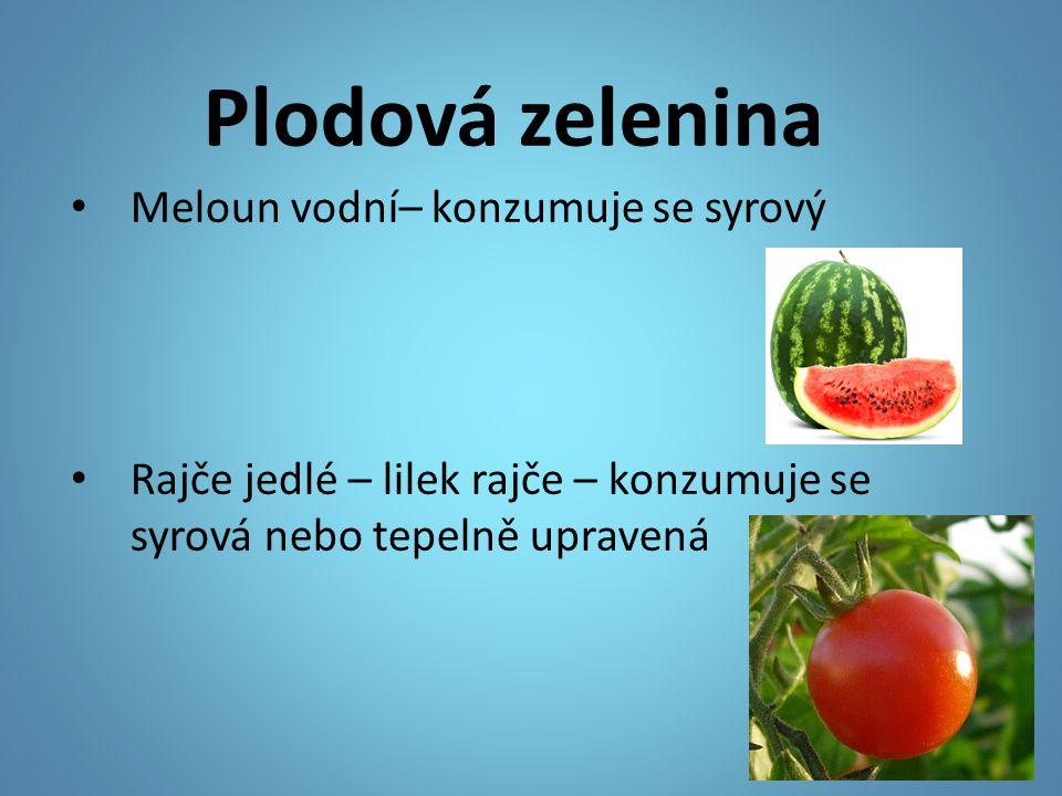 Plodová zelenina Meloun vodní– konzumuje se syrový Rajče jedlé – lilek rajče – konzumuje se syrová nebo tepelně upravená