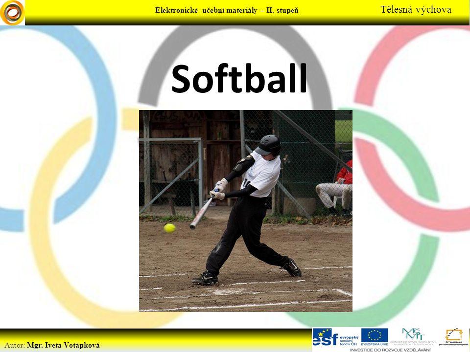 Elektronické učební materiály - … stupeň Předmět Autor: Mgr. Iveta Votápková Elektronické učební materiály – II. stupeň Tělesná výchova Softball