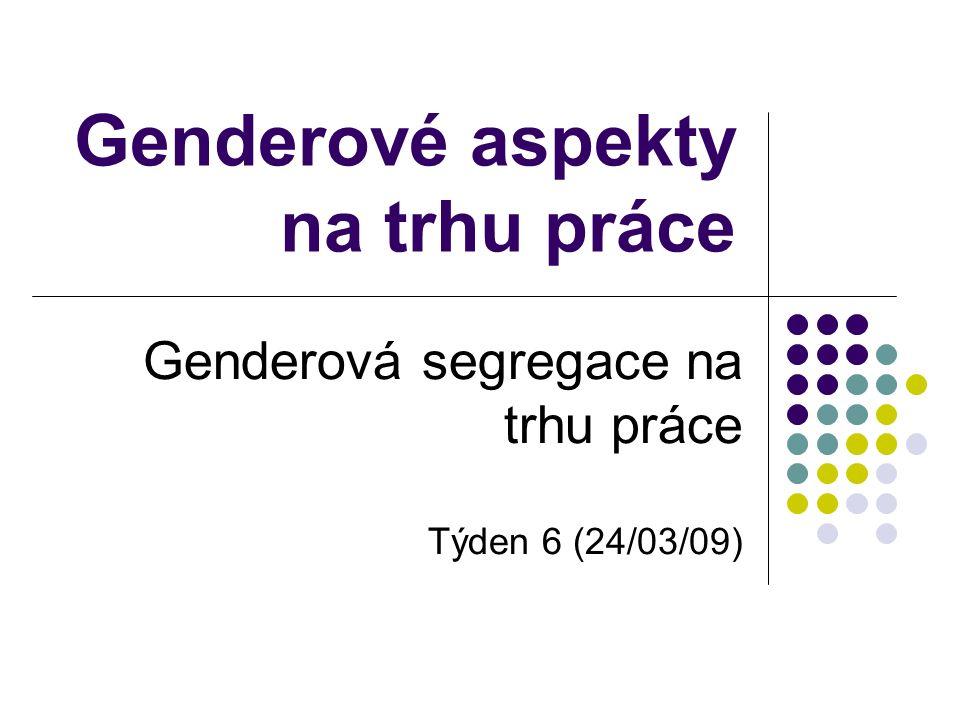Genderové aspekty na trhu práce Genderová segregace na trhu práce Týden 6 (24/03/09)