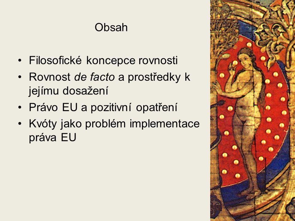 Obsah Filosofické koncepce rovnosti Rovnost de facto a prostředky k jejímu dosažení Právo EU a pozitivní opatření Kvóty jako problém implementace práva EU