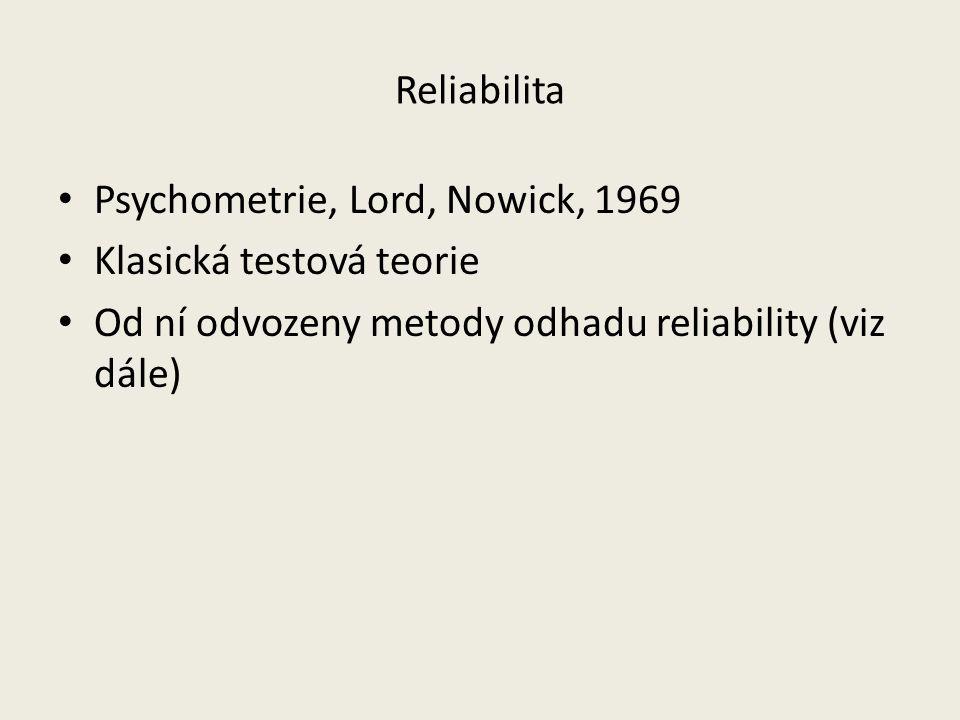 Reliabilita Psychometrie, Lord, Nowick, 1969 Klasická testová teorie Od ní odvozeny metody odhadu reliability (viz dále)
