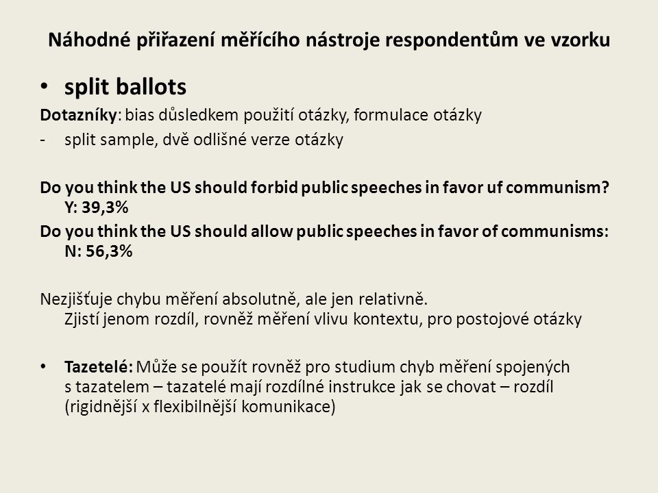 Náhodné přiřazení měřícího nástroje respondentům ve vzorku split ballots Dotazníky: bias důsledkem použití otázky, formulace otázky -split sample, dvě