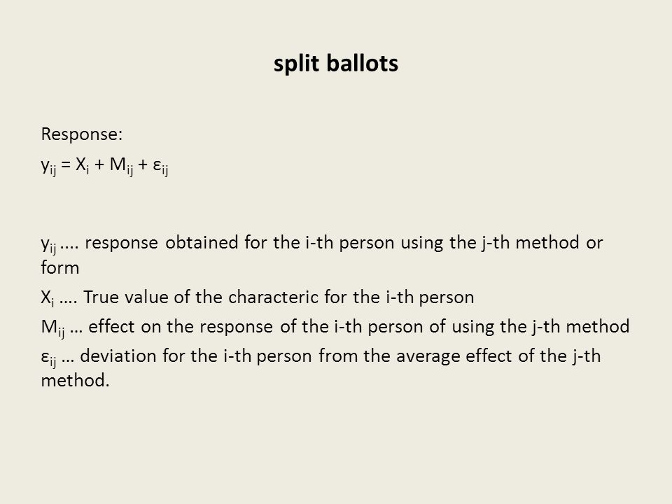 split ballots Response: y ij = X i + M ij + ε ij y ij.... response obtained for the i-th person using the j-th method or form X i …. True value of the