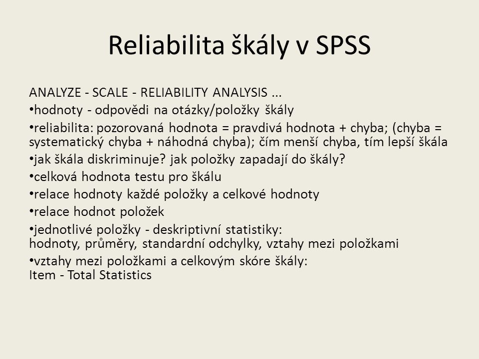 Reliabilita škály v SPSS ANALYZE - SCALE - RELIABILITY ANALYSIS...