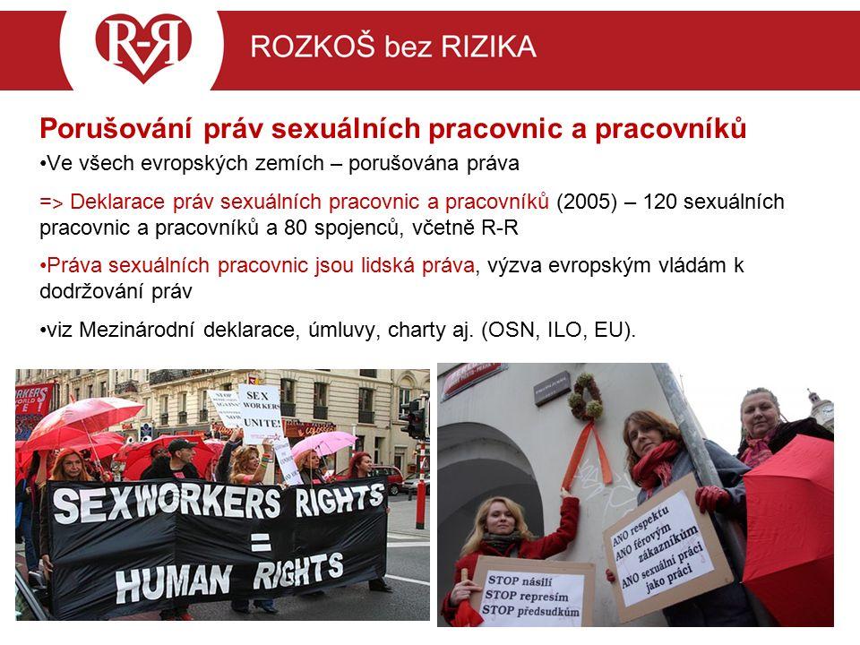 Porušování práv sexuálních pracovnic a pracovníků Ve všech evropských zemích – porušována práva = ˃ Deklarace práv sexuálních pracovnic a pracovníků (2005) – 120 sexuálních pracovnic a pracovníků a 80 spojenců, včetně R-R Práva sexuálních pracovnic jsou lidská práva, výzva evropským vládám k dodržování práv viz Mezinárodní deklarace, úmluvy, charty aj.